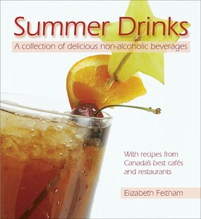 Summer Drinks: A collection of delicious non-alcoholic beverages<br>With recipes from Canada's best cafes an