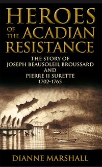 Heroes of the Acadian Resistance: The Story of Joseph Beausoleil Broussard and Pierre II Surette…