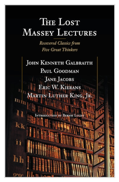 The Lost Massey Lectures: Recovered Classics from Five Great Thinkers by John Galbraith