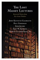 The Lost Massey Lectures: Recovered Classics from Five Great Thinkers