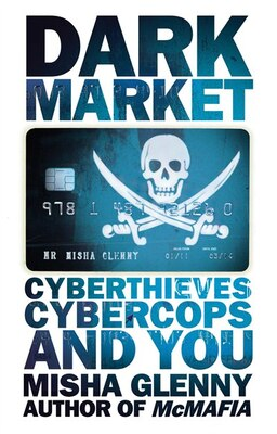 Book DarkMarket: CyberThieves, CyberCops and You by Misha Glenny