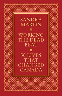Working the Dead Beat: 50 Lives that Changed Canada