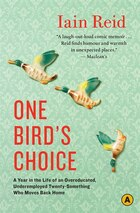 One Birds Choice: A Year in the Life of an Overeducated, Underemployed Twenty-Something Who Moves…