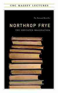 The Educated Imagination by Northrop Frye