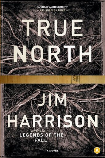 True North by Jim Harrison