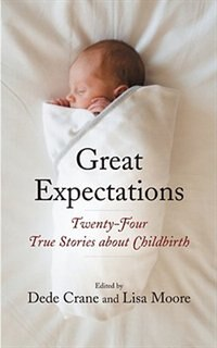 Book Great Expectations: Twenty-Four True Stories about Childbirth by Lisa Moore