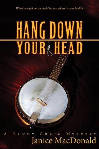 Hang Down Your Head: A Randy Craig Mystery by Janice MacDonald