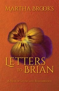 Letters To Brian: A Year Of Living And Remembrance