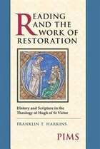 Reading and the Work of Restoration: History and Scripture in the Theology of Hugh of St Victor