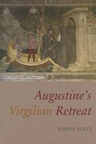 Augustines Virgilian Retreat: Reading the Auctores at Cassiciacum