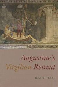 Augustine's Virgilian Retreat: Reading the Auctores at Cassiciacum