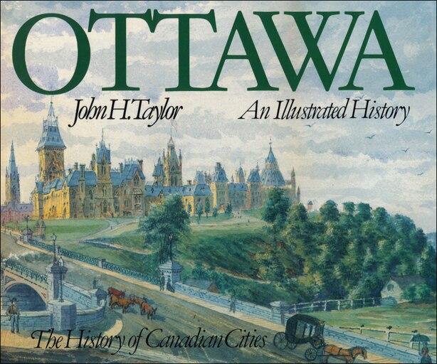 Ottawa: An Illustrated History by John H. Taylor