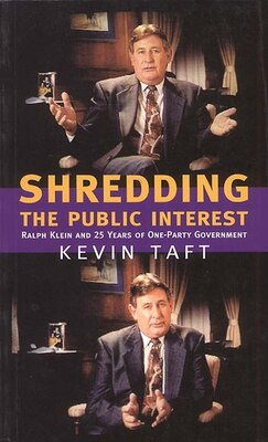 Book Shredding the Public Interest: Ralph Klein and 25 Years of One-Party Government by Kevin Taft