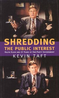 Shredding the Public Interest: Ralph Klein and 25 Years of One-Party Government