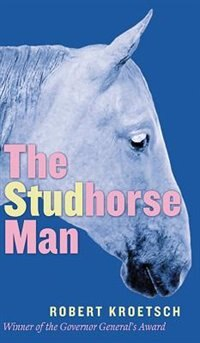 The Studhorse Man by Robert Kroetsch