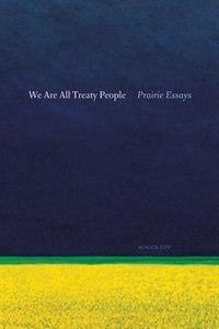 We Are All Treaty People: Prairie Essays