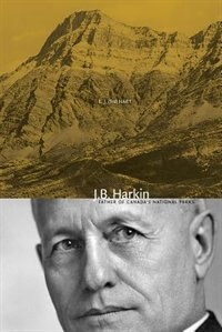J.B. Harkin: Father of Canadas National Parks