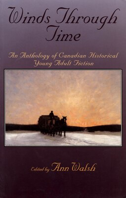 Book Winds Through Time: An Anthology of Canadian Historical Young Adult Fiction by Ann Walsh