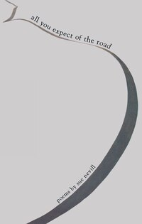 All You Expect of the Road: Poems by Sue Nevill