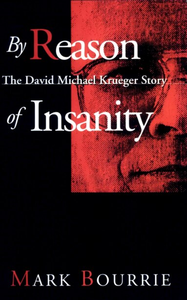 By Reason of Insanity: The David Michael Krueger Story by Mark Bourrie