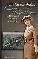 Julia Grace Wales: Canada's Hidden Heroine and the Quest for Peace: 1914-1918 by Mary Jean Woodard Bean