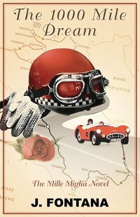 1000 Mile Dream: the Mille Miglia novel