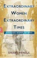 Extraordinary Women, Extraordinary Times: Canadian Women of WWII