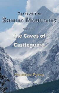 The Tales of the Shining Mountain: The Caves of Castleguard