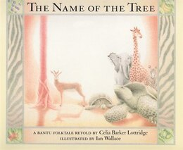 Book The Name of the Tree: A Bantu Tale by Celia Lottridge