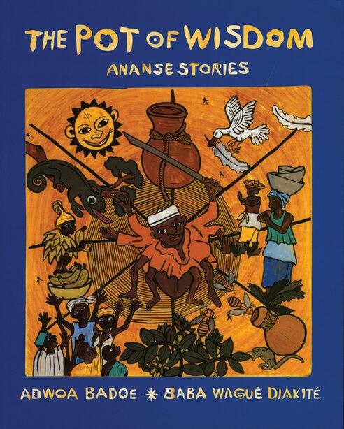 The Pot of Wisdom: Ananse Stories by Adwoa Badoe