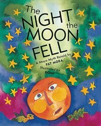 The Night the Moon Fell: A Maya Myth