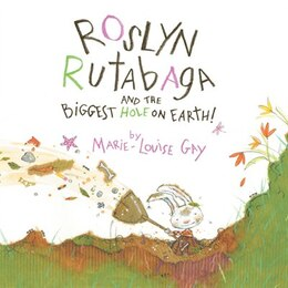 Book Roslyn Rutabaga and the Biggest Hole on Earth! by Marie-Louise Gay