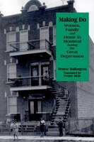 Making Do: Women, Family And Home In Montreal During The Great Depression