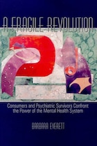A Fragile Revolution: Consumers And Psychiatric Survivors Confront The Power Of The Mental Health…