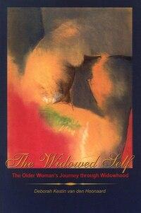 The Widowed Self: The Older Woman's Journey through Widowhood
