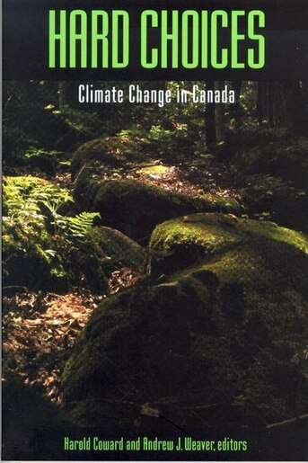 Hard Choices: Climate Change in Canada by Harold Coward