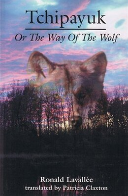 Book Tchipayuk: or The Way of the Wolf by Ronald Lavalee