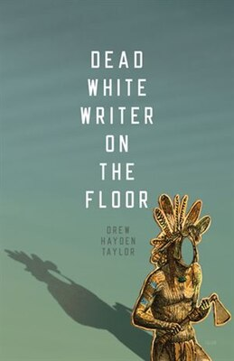Book Dead White Writer on the Floor by Drew Hayden Taylor