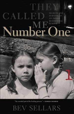 They Called Me Number One: Secrets and Survival at an Indian Residential School by Bev Sellars
