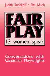 Fair Play: Twelve Women Speak: Conversations With Canadian Playwrights by Judith Rudakoff