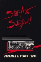 Still Aint Satisfied: Canadian Feminism Today