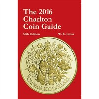 2016 Charlton Coin Guide for Canadian Coins, Paper Money, Tokens and RCM: Information to assist you…