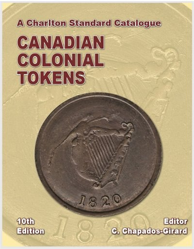 Charlton Standard Catalogue, Canadian Colonial Tokens 10th Edition by C. Chapados-Girard