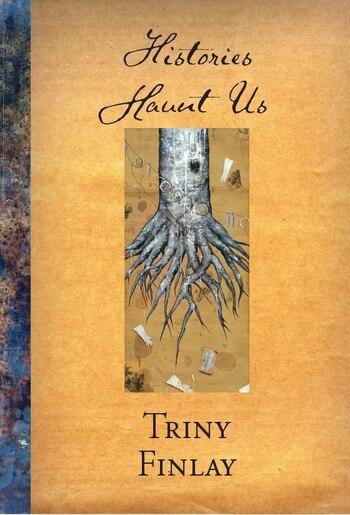 Histories Haunt Us by Triny Finlay