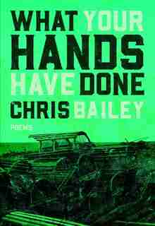 What Your Hands Have Done by Chris Bailey