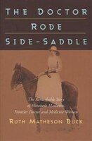 The Doctor Rode Side-Saddle: The Remarkable Story of Elizabeth Matheson, Frontier Doctor and…