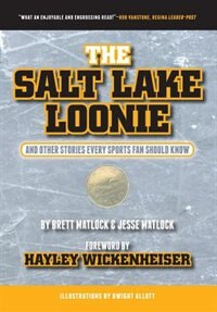 The Salt Lake Loonie: & Other Stories Every Fan Should Know by BRETT MATLOCK
