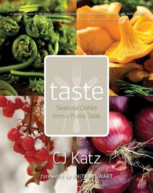Taste: Seasonal Dishes from a Prairie Table by CJ Katz