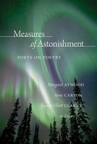 Measures of Astonishment: Poets on Poetry by Glen Sorestad