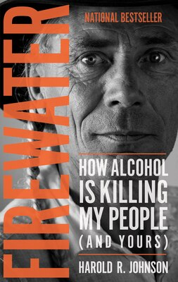 Book Firewater: How Alcohol Is Killing My People (and Yours) by Harold R. Johnson